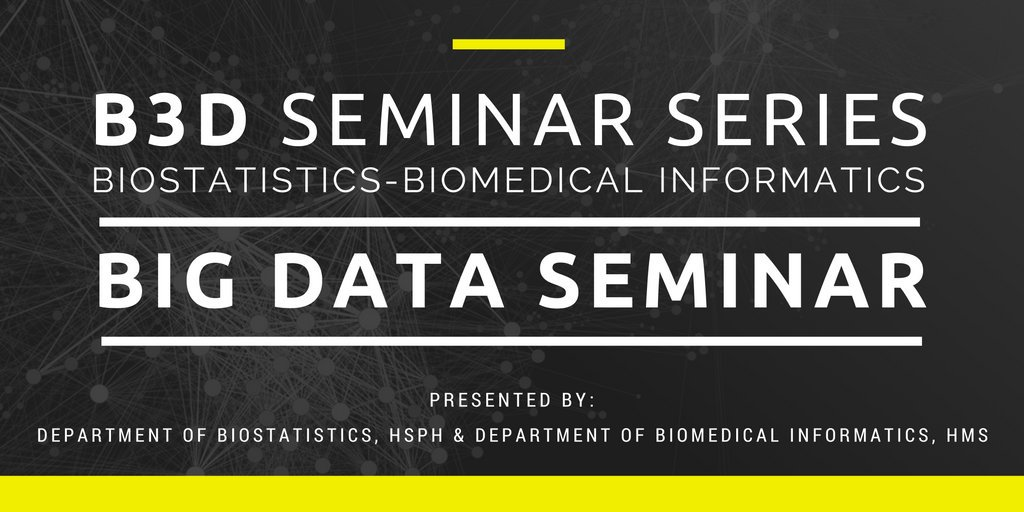 Banner for Biostatistics - Biomedical Informatics - Big Data (B3D), a new seminar series jointly organized with the Department of Biostatistics at the Harvard TH Chan School of Public Health